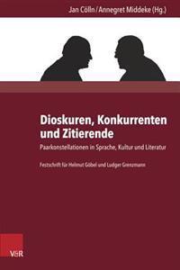 Dioskuren, Konkurrenten Und Zitierende: Paarkonstellationen in Sprache, Kultur Und Literatur