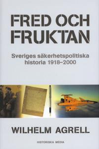 Fred och fruktan : Sveriges säkerhetspolitiska historia 1918-2000