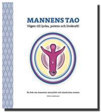 Mannens Tao: Vägen till lycka, potens och livskraft! En bok om mannens sexualitet och maskulina essens