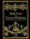 Needle-Crafts from a Victorian Workbasket: Over 200 Designs for Embroidery, Knitting, Crochet & More!