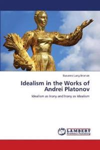 Idealism in the Works of Andrei Platonov