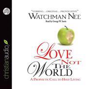 Love Not the World: A Prophetic Call to Holy Living