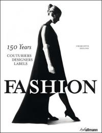 Fashion: 150 Years a Couturiers, Designers, Labels