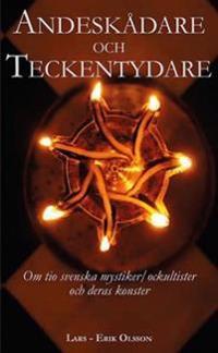 Andeskådare och teckentydare : om tio svenska mystiker/ockultister och deras konster