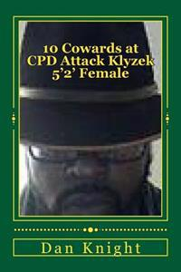 10 Cowards at Cpd Attack Klyzek 5'2' Female: According to the Redeye 5/20/2014 Brutality Alleged