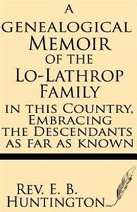 A Genealogical Memoir of the Lo-Lathrop Family in This Country, Embracing the Descendants, as Far as Known