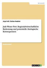 Jade Weser Port. Regionalwirtschaftliche Bedeutung Und Potentielle OEkologische Konsequenzen