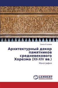 Arkhitekturnyy Dekor Pamyatnikov Srednevekovogo Khorezma (XII-XIV VV.)