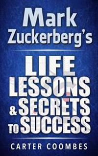 Mark Zuckerberg's Life Lessons & Secrets to Success: Entrepeneur Millionaire Startup