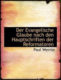Der Evangelische Glaube Nach Den Hauptschriften Der Reformatoren