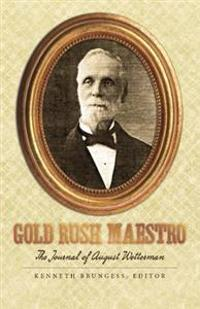 Gold Rush Maestro: The Journal of August Wetterman