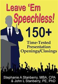 Leave 'em Speechless!: 150+ Time-Tested Presentation Openings/Closings