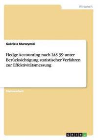 Hedge Accounting Nach IAS 39 Unter Berucksichtigung Statistischer Verfahren Zur Effektivitatsmessung