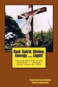 God: Spirit, Divine, Energy -- Light!