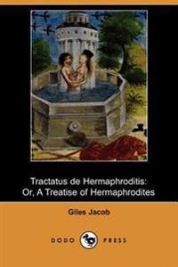 Tractatus De Hermaphroditis; Or, a Treatise of Hermaphrodites