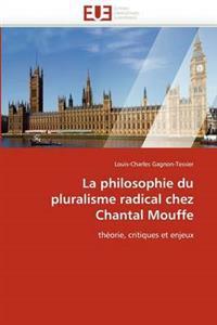 La Philosophie Du Pluralisme Radical Chez Chantal Mouffe