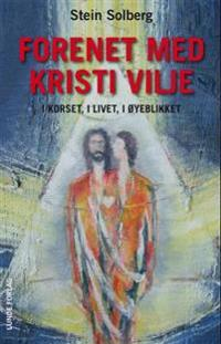Forenet med Kristi vilje - Stein Solberg pdf epub