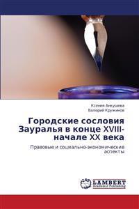 Gorodskie Sosloviya Zaural'ya V Kontse XVIII-Nachale XX Veka