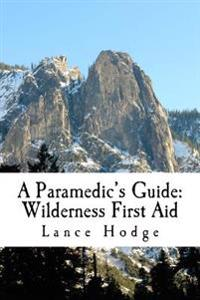 A Paramedic's Guide: Wilderness First Aid