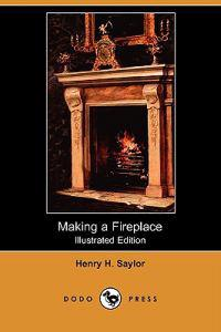 Making a Fireplace (Illustrated Edition) (Dodo Press)