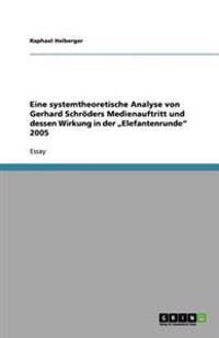 """Eine Systemtheoretische Analyse Von Gerhard Schroders Medienauftritt Und Dessen Wirkung in Der Elefantenrunde"""" 2005"""