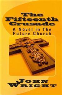 The Fifteenth Crusade: A Novel in the Future Church