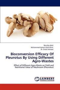 Bioconversion Efficacy of Pleurotus by Using Different Agro-Wastes