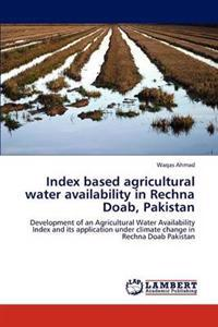 Index Based Agricultural Water Availability in Rechna Doab, Pakistan