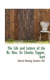 The Life and Letters of the Rt. Hon. Sir Charles Tupper, Bart