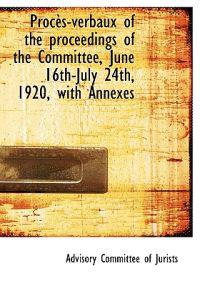 Proc S-Verbaux of the Proceedings of the Committee, June 16th-July 24th, 1920, with Annexes