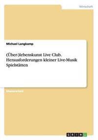 (Uber-)Lebenskunst Live Club. Herausforderungen Kleiner Live-Musik Spielstatten