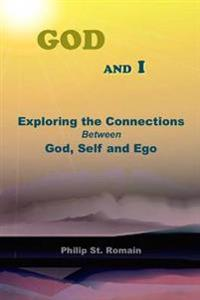 God and I: Exploring the Connections Between God, Self and Ego