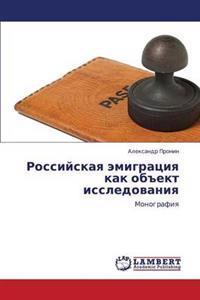Rossiyskaya Emigratsiya Kak Obekt Issledovaniya