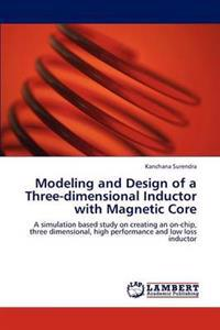 Modeling and Design of a Three-Dimensional Inductor with Magnetic Core