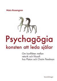 Psychagogia - konsten att leda själar : om konflikten mellan retorik och filosofi hos Platon och Chaim Perelman