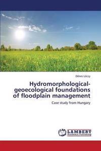 Hydromorphological-Geoecological Foundations of Floodplain Management