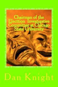 Chairman of the Electtion Investigative Committee at Chicago State University: Villian or Oversight and Neglegence