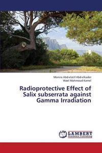 Radioprotective Effect of Salix Subserrata Against Gamma Irradiation