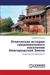 Etnicheskaya Istoriya Srednevekovogo Naseleniya Novgorodskoy Zemli