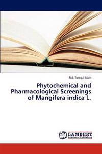 Phytochemical and Pharmacological Screenings of Mangifera Indica L.