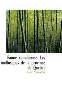 Faune Canadienne. Les Mollusques De La Province De Quebec