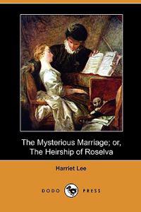 The Mysterious Marriage; Or, the Heirship of Roselva (Dodo Press)