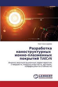 Razrabotka Nanostrukturnykh Ionno-Plazmennykh Pokrytiy Tialcrn