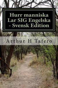 Hurr Manniska Lar Sig Engelska - Svensk Edition: In Engelska Och English