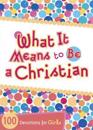 What It Means to Be a Christian: 100 Devotions for Girls