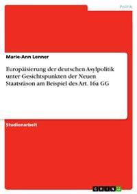 Europaisierung Der Deutschen Asylpolitik Unter Gesichtspunkten Der Neuen Staatsrason Am Beispiel Des Art. 16a Gg