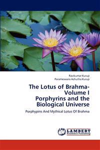The Lotus of Brahma- Volume I Porphyrins and the Biological Universe