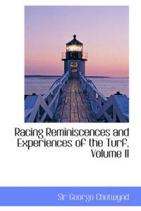 Racing Reminiscences and Experiences of the Turf, Volume II