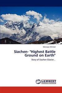 Siachen- Highest Battle Ground on Earth