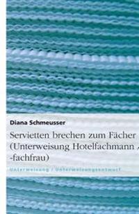 Servietten Brechen Zum Facher (Unterweisung Hotelfachmann / -Fachfrau)